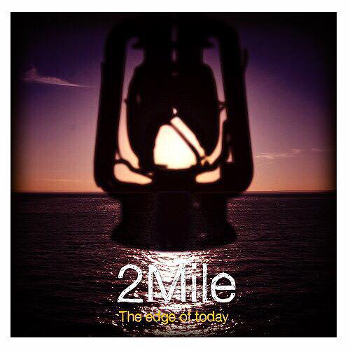 "2Mile ""The edge of today"""